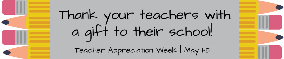 Thank your teachers with a gift to their school! Teacher Appreciation Week | May 1-5