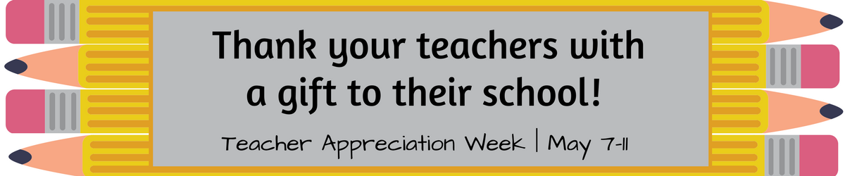 Thank your teachers with a gift to their school! Teacher Appreciation Week, May 7-11