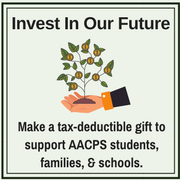 Invest In Our Future: Make a tax-deductible gifg to support AACPS students, families, and schools